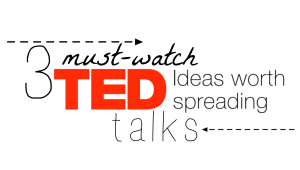 3-must-watch-ted-talks